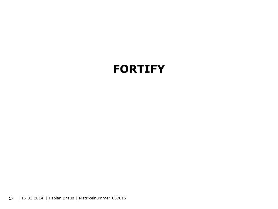 | 15-01-2014 | Fabian Braun | Matrikelnummer 857816 FORTIFY 17