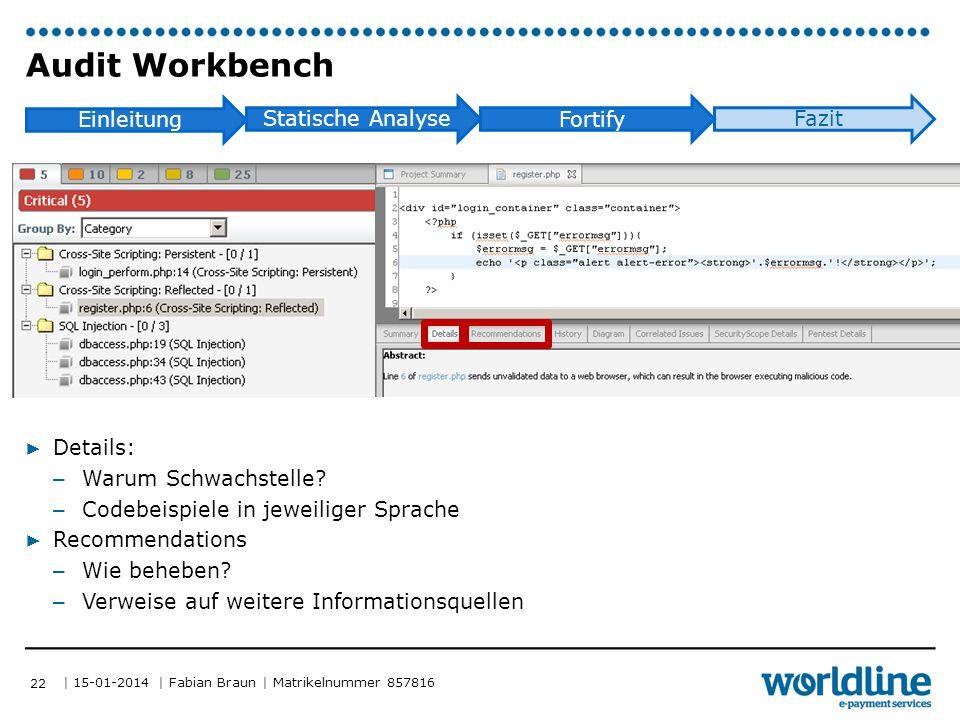 | 15-01-2014 | Fabian Braun | Matrikelnummer 857816 Einleitung Statische Analyse Fortify Fazit Audit Workbench ▶ Details: – Warum Schwachstelle.