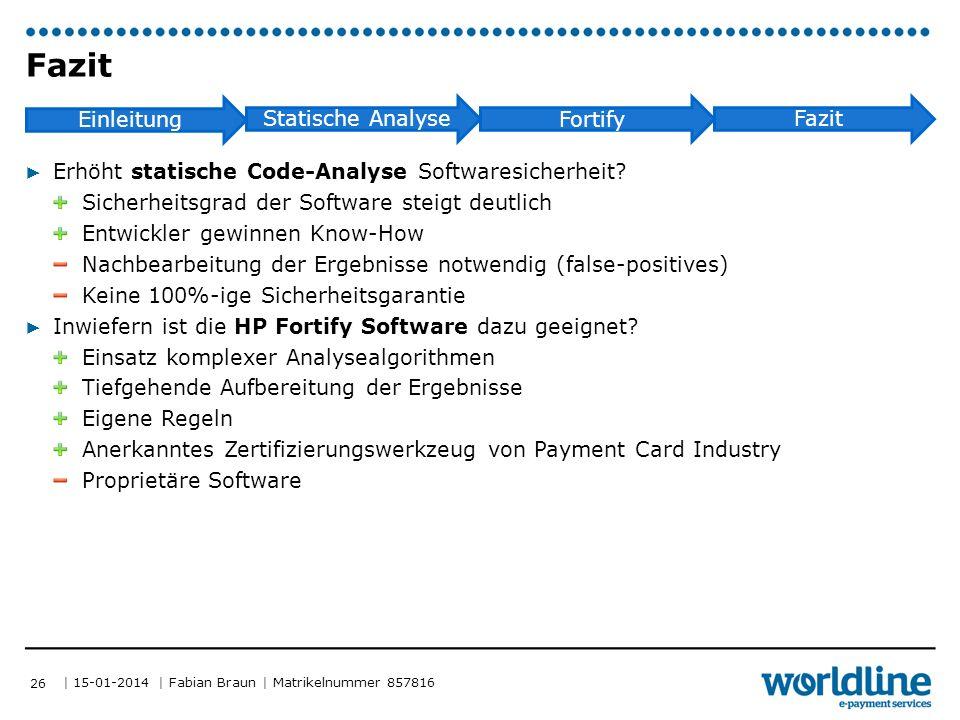 | 15-01-2014 | Fabian Braun | Matrikelnummer 857816 Einleitung Statische Analyse Fortify Fazit ▶ Erhöht statische Code-Analyse Softwaresicherheit.