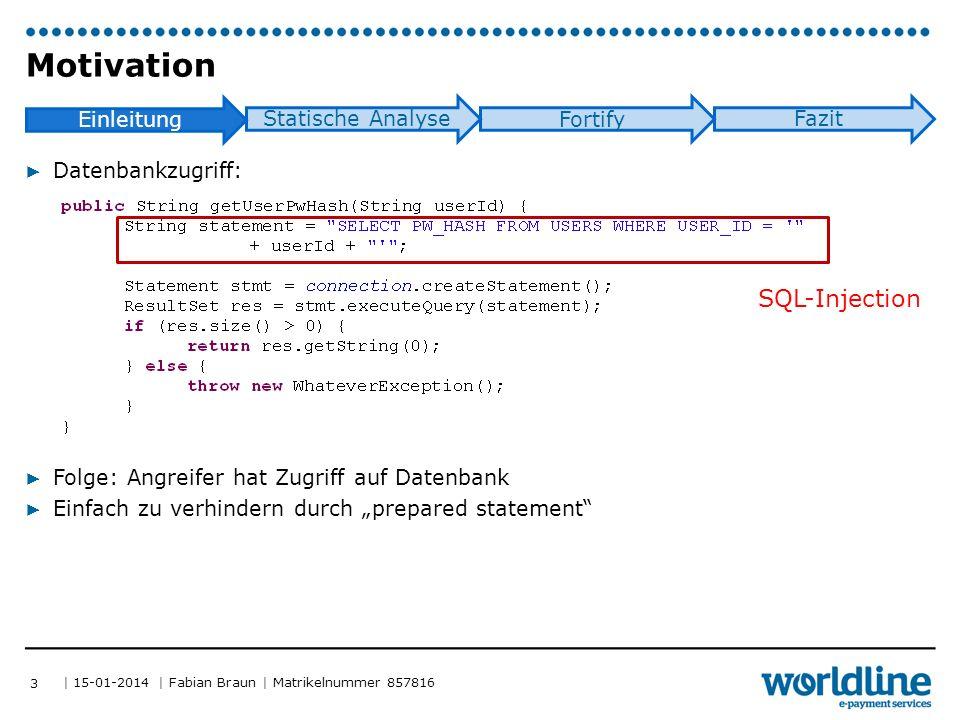 | 15-01-2014 | Fabian Braun | Matrikelnummer 857816 Einleitung Statische Analyse Fortify Fazit ▶ Ausgabe einer Fehlermeldung auf einer Website: ▶ http://trustedserver/index.php?errormsg=Ein+Fehler+ist+passiert ▶ Folge: Angreifer kann JavaScript-Code in Seite einbetten ▶ http://trustedserver/index.php?errormsg= alert( Hallo ); ▶  Reflected Cross-Site-Scripting ▶ Nicht einfach zu verhindern, nur durch konsequente Input-Validierung Motivation 4 Cross-Site-Scripting