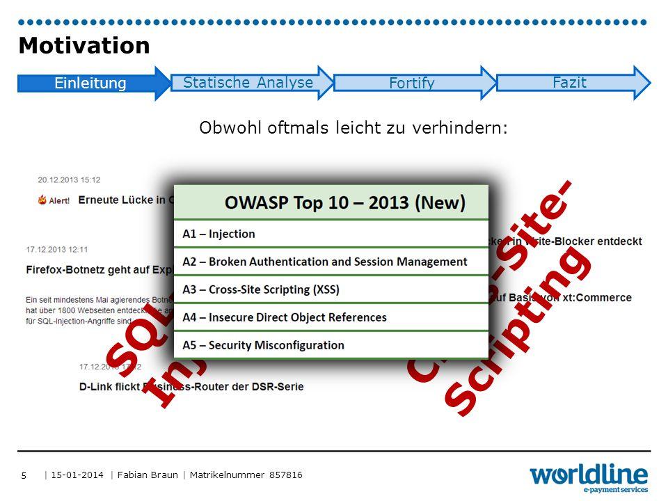 | 15-01-2014 | Fabian Braun | Matrikelnummer 857816 Einleitung Statische Analyse Fortify Fazit Quality Assurance als Gegenmittel.