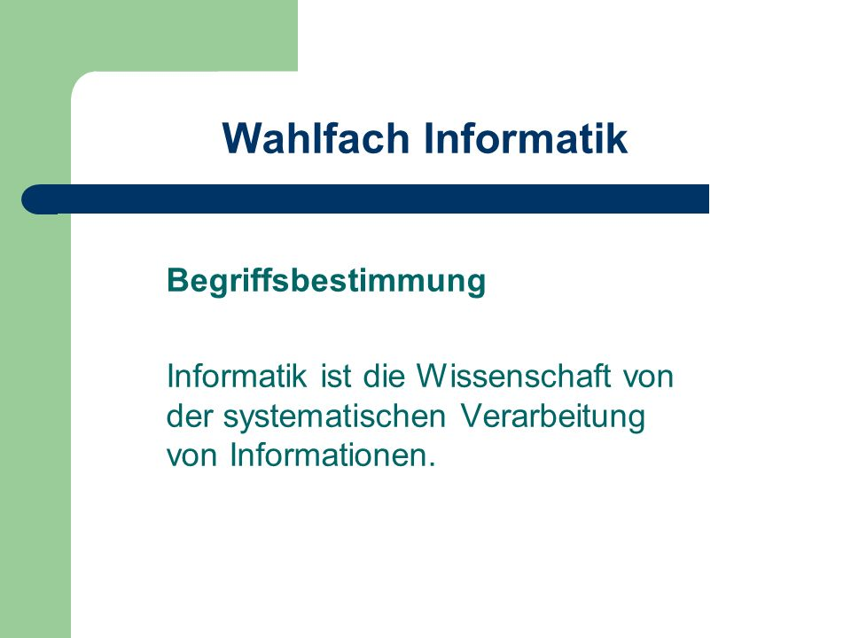 Begriffsbestimmung Informatik ist die Wissenschaft von der systematischen Verarbeitung von Informationen.