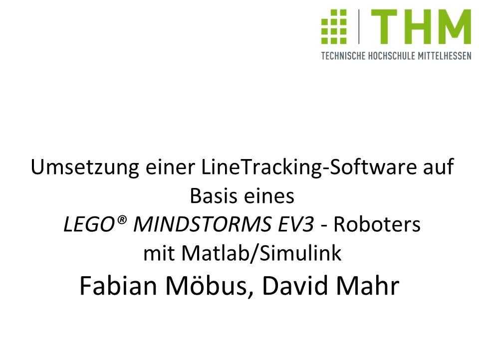 Umsetzung einer LineTracking-Software auf Basis eines LEGO® MINDSTORMS EV3 - Roboters mit Matlab/Simulink Fabian Möbus, David Mahr