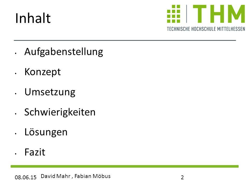Inhalt Aufgabenstellung Konzept Umsetzung Schwierigkeiten Lösungen Fazit 08.06.15 David Mahr, Fabian Möbus 2