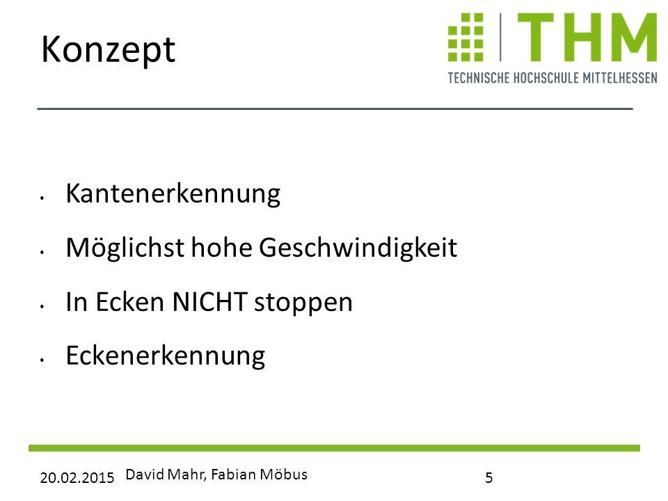 Konzept Kantenerkennung Möglichst hohe Geschwindigkeit In Ecken NICHT stoppen Eckenerkennung 20.02.2015 David Mahr, Fabian Möbus 5