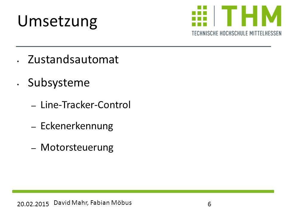 Umsetzung Zustandsautomat Subsysteme – Line-Tracker-Control – Eckenerkennung – Motorsteuerung 20.02.2015 David Mahr, Fabian Möbus 6