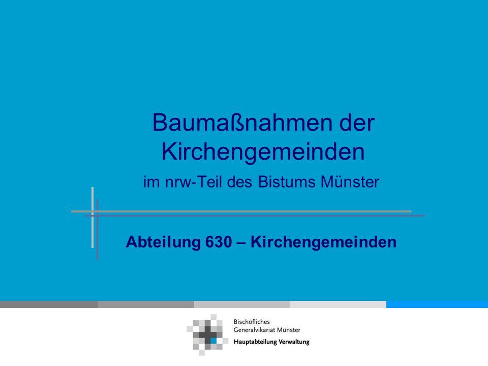 Abteilung 630 – Kirchengemeinden Baumaßnahmen der Kirchengemeinden im nrw-Teil des Bistums Münster