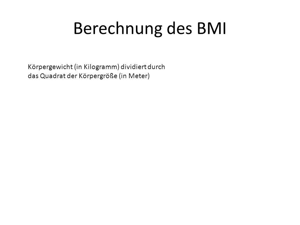Berechnung des BMI Körpergewicht (in Kilogramm) dividiert durch das Quadrat der Körpergröße (in Meter)