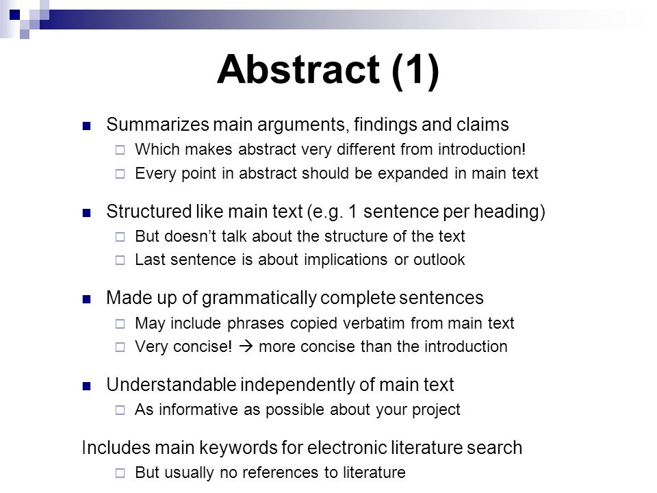 Abstract (1) Summarizes main arguments, findings and claims  Which makes abstract very different from introduction!  Every point in abstract should