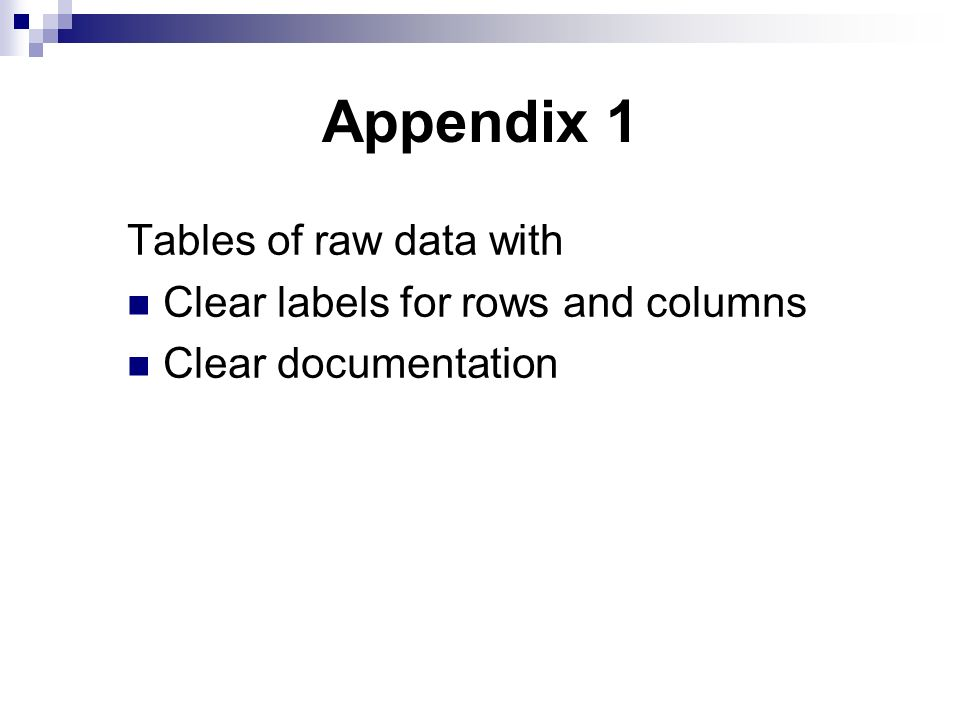 Appendix 1 Tables of raw data with Clear labels for rows and columns Clear documentation