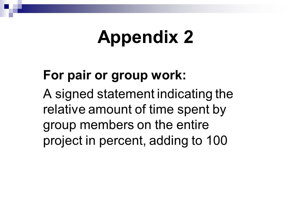 Appendix 2 For pair or group work: A signed statement indicating the relative amount of time spent by group members on the entire project in percent,