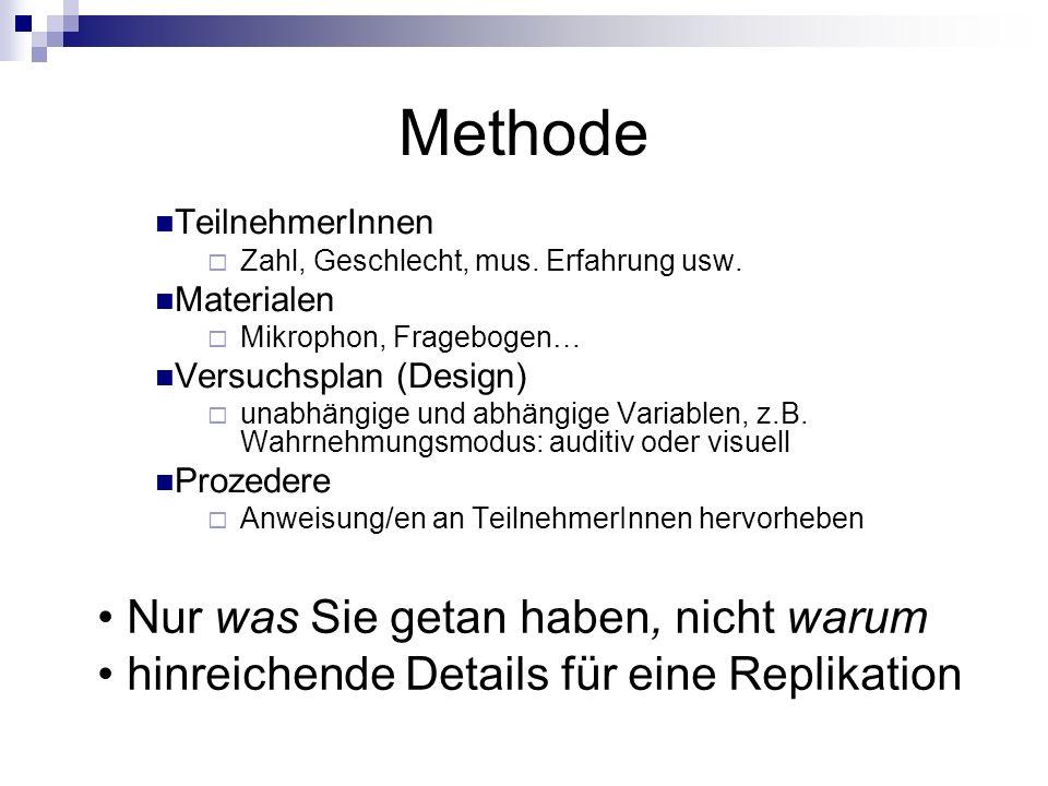 Methode TeilnehmerInnen  Zahl, Geschlecht, mus. Erfahrung usw. Materialen  Mikrophon, Fragebogen… Versuchsplan (Design)  unabhängige und abhängige
