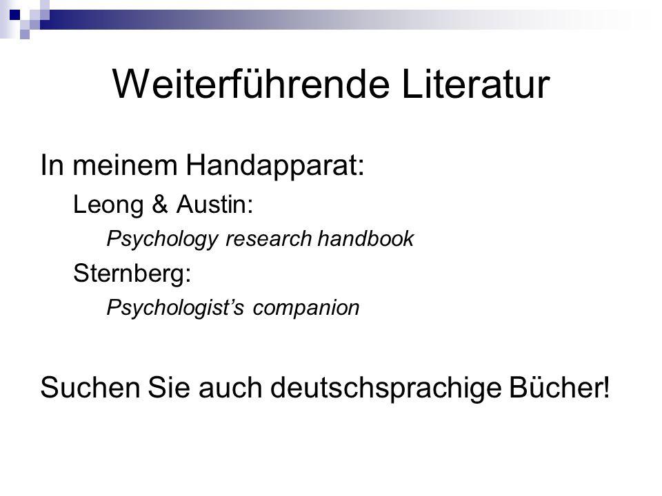 Weiterführende Literatur In meinem Handapparat: Leong & Austin: Psychology research handbook Sternberg: Psychologist's companion Suchen Sie auch deutschsprachige Bücher!