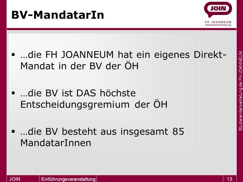 Studierendenvertretung der FH JOANNEUM JOIN Einführungsveranstaltung13 BV-MandatarIn  …die FH JOANNEUM hat ein eigenes Direkt- Mandat in der BV der Ö