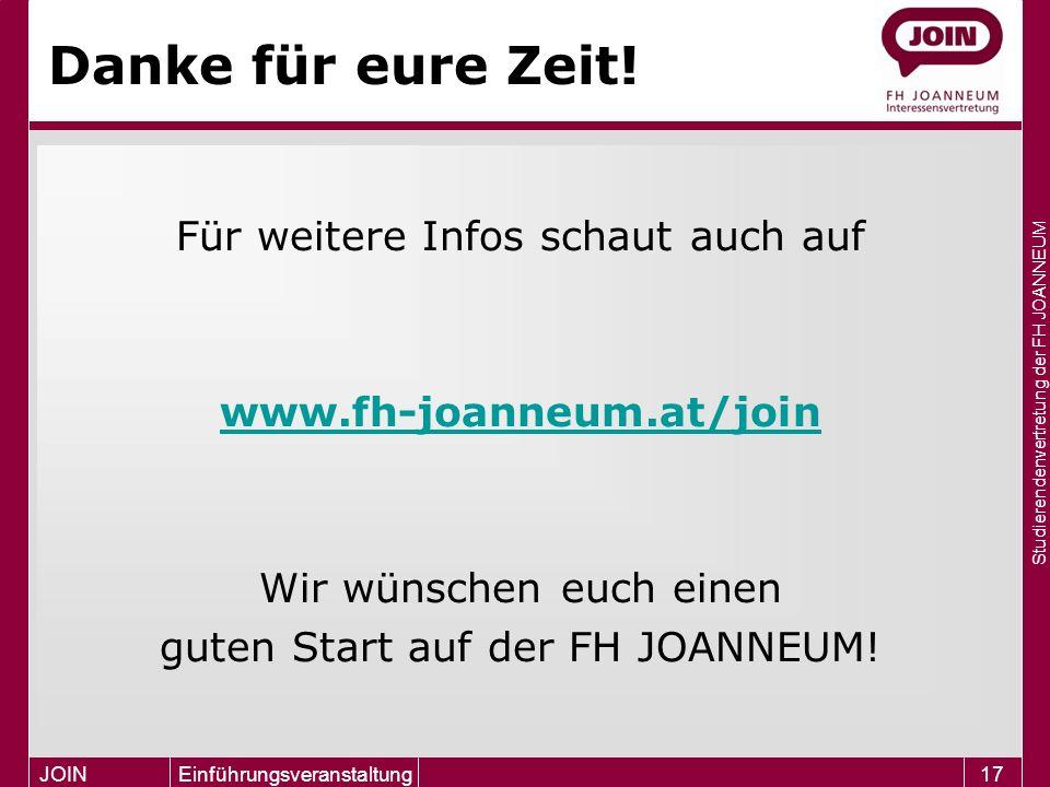 Studierendenvertretung der FH JOANNEUM JOIN Einführungsveranstaltung17 Danke für eure Zeit! Für weitere Infos schaut auch auf www.fh-joanneum.at/join