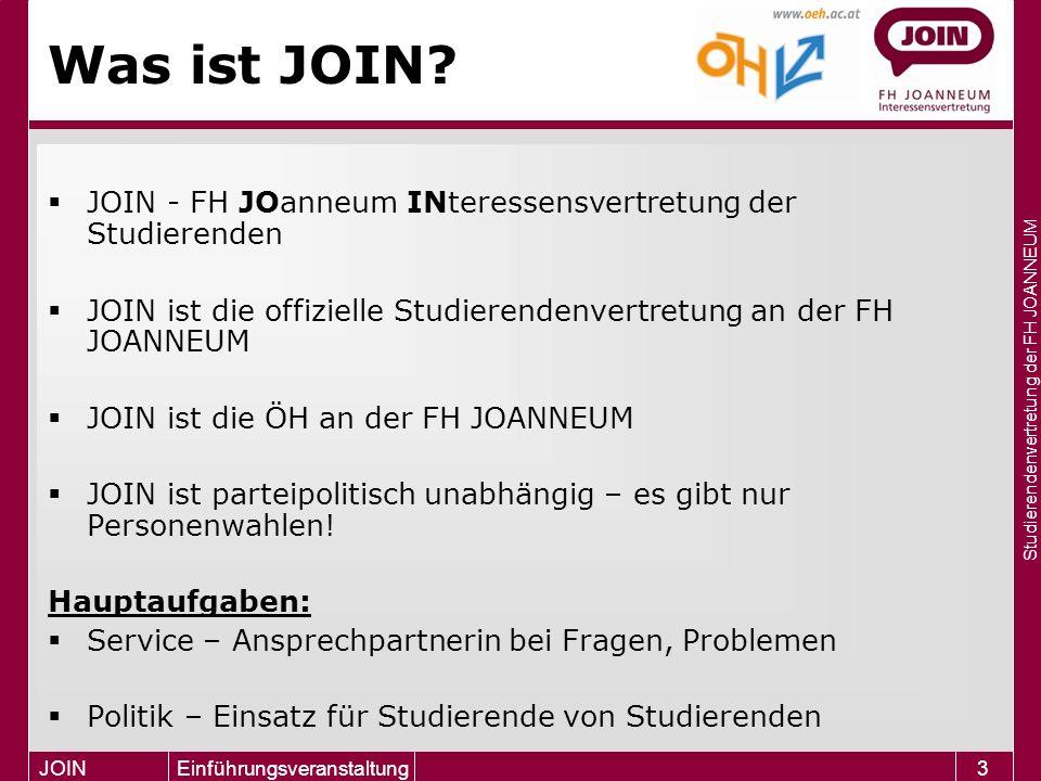 Studierendenvertretung der FH JOANNEUM JOIN Einführungsveranstaltung3 Was ist JOIN?  JOIN - FH JOanneum INteressensvertretung der Studierenden  JOIN