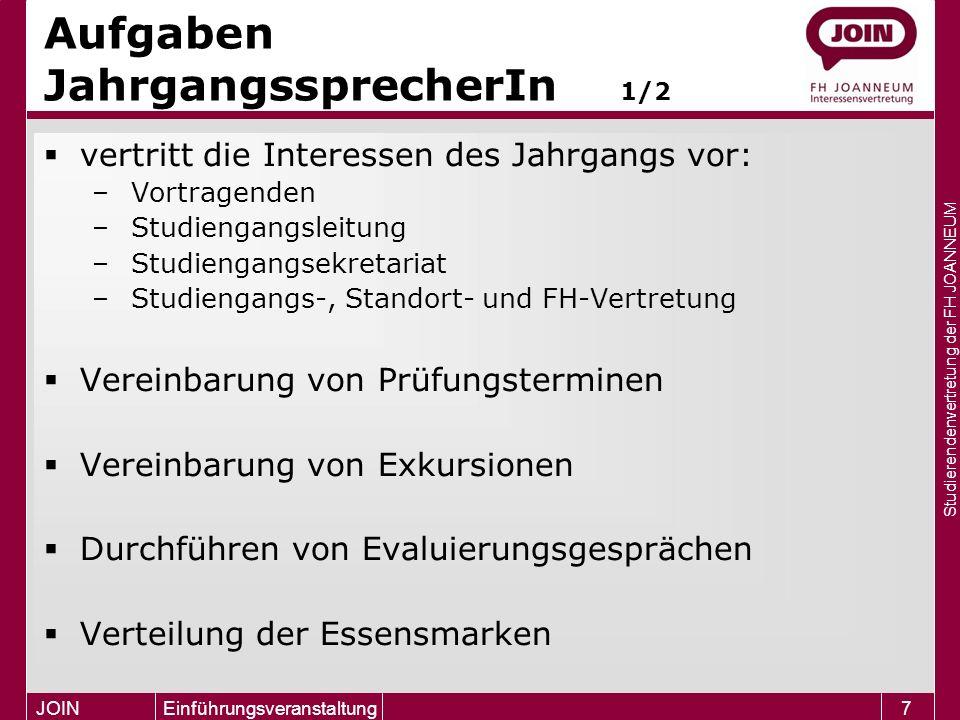 Studierendenvertretung der FH JOANNEUM JOIN Einführungsveranstaltung7 Aufgaben JahrgangssprecherIn 1/2  vertritt die Interessen des Jahrgangs vor: –