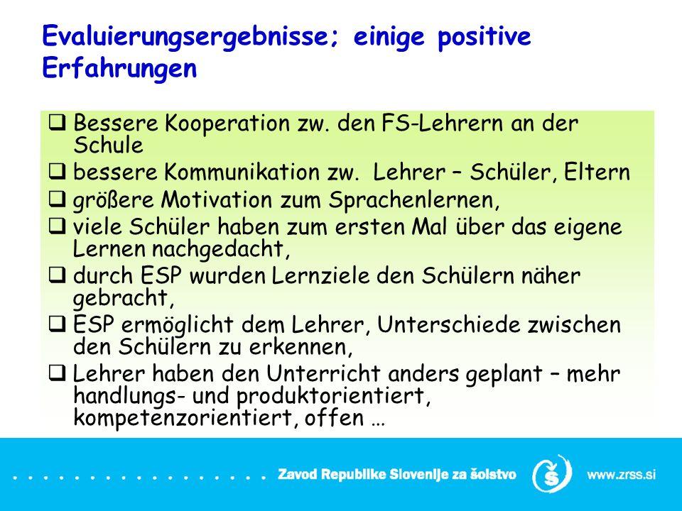 Evaluierungsergebnisse; einige positive Erfahrungen  Bessere Kooperation zw.