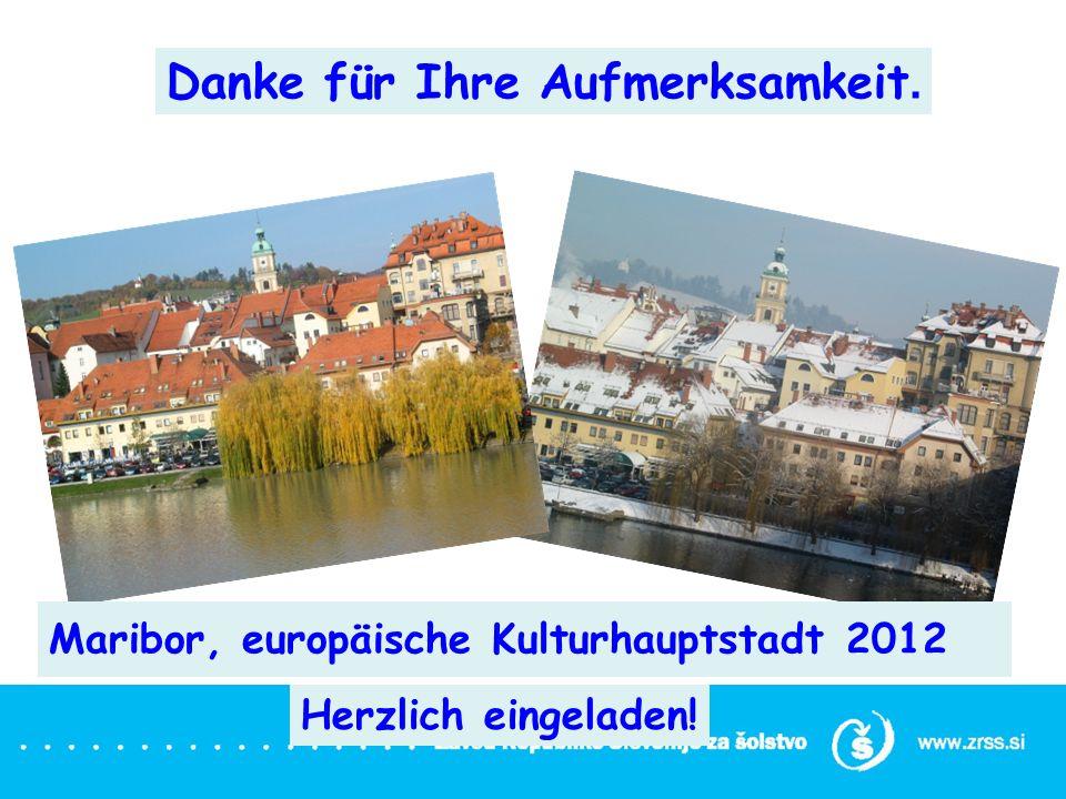 Maribor, europäische Kulturhauptstadt 2012 Herzlich eingeladen! Danke für Ihre Aufmerksamkeit.