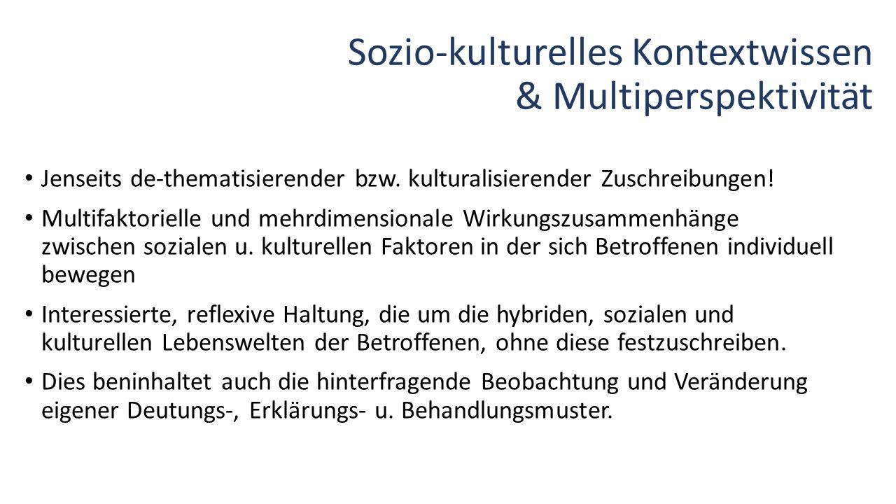 Sozio-kulturelles Kontextwissen & Multiperspektivität Jenseits de-thematisierender bzw. kulturalisierender Zuschreibungen! Multifaktorielle und mehrdi
