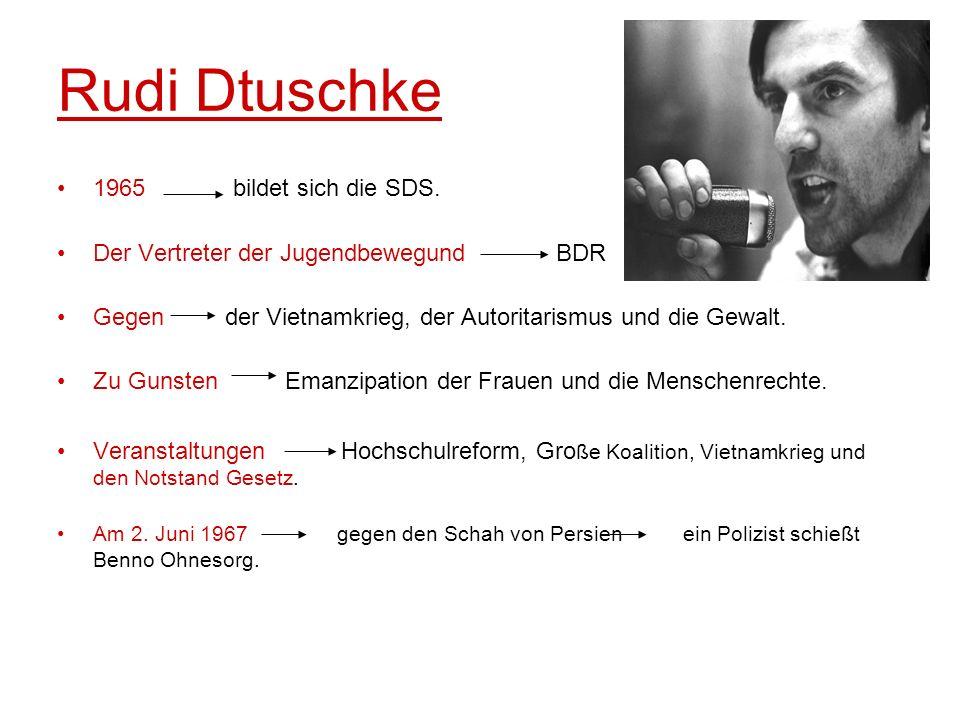 Rudi Dtuschke 1965 bildet sich die SDS. Der Vertreter der Jugendbewegund BDR Gegen der Vietnamkrieg, der Autoritarismus und die Gewalt. Zu Gunsten Ema