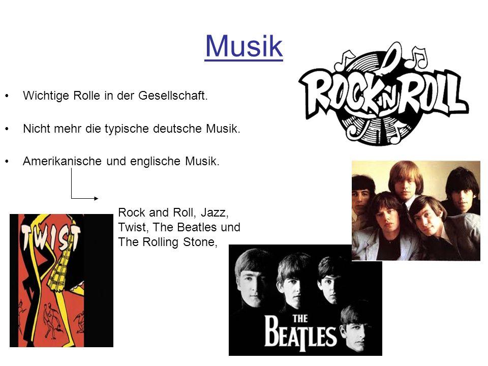 Musik Wichtige Rolle in der Gesellschaft. Nicht mehr die typische deutsche Musik. Amerikanische und englische Musik. Rock and Roll, Jazz, Twist, The B