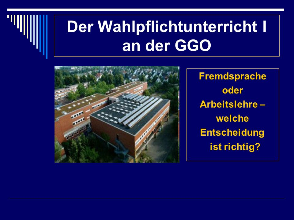 Der Wahlpflichtunterricht I an der GGO Fremdsprache oder Arbeitslehre – welche Entscheidung ist richtig