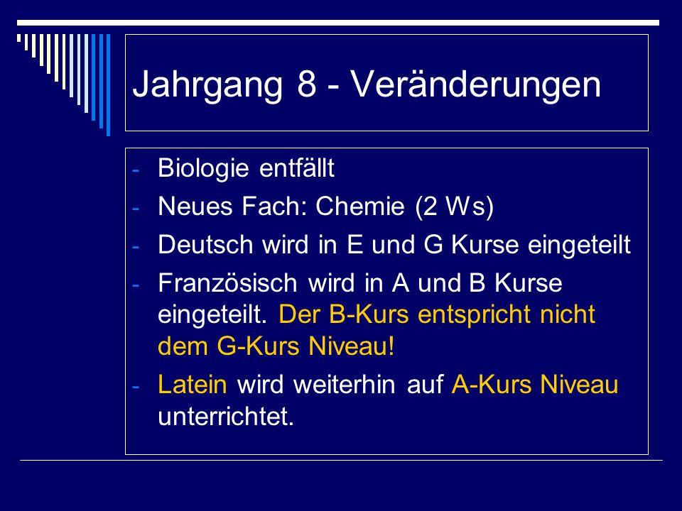 Jahrgang 8 - Veränderungen - Biologie entfällt - Neues Fach: Chemie (2 Ws) - Deutsch wird in E und G Kurse eingeteilt - Französisch wird in A und B Ku