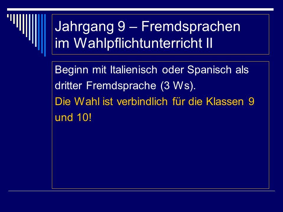 Jahrgang 9 – Fremdsprachen im Wahlpflichtunterricht II Beginn mit Italienisch oder Spanisch als dritter Fremdsprache (3 Ws). Die Wahl ist verbindlich