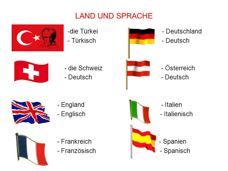 LAND UND SPRACHE -die Türkei - Deutschland - Türkisch - Deutsch - die Schweiz - Österreich - Deutsch - Deutsch - England - Italien - Englisch - Italienisch - Frankreich - Spanien - Französisch - Spanisch