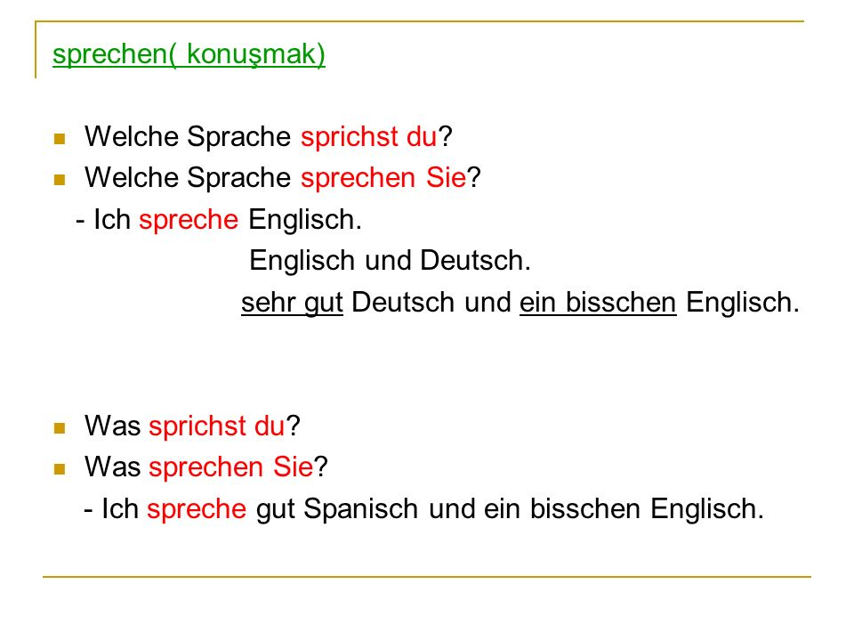 sprechen( konuşmak) Welche Sprache sprichst du? Welche Sprache sprechen Sie? - Ich spreche Englisch. Englisch und Deutsch. sehr gut Deutsch und ein bi