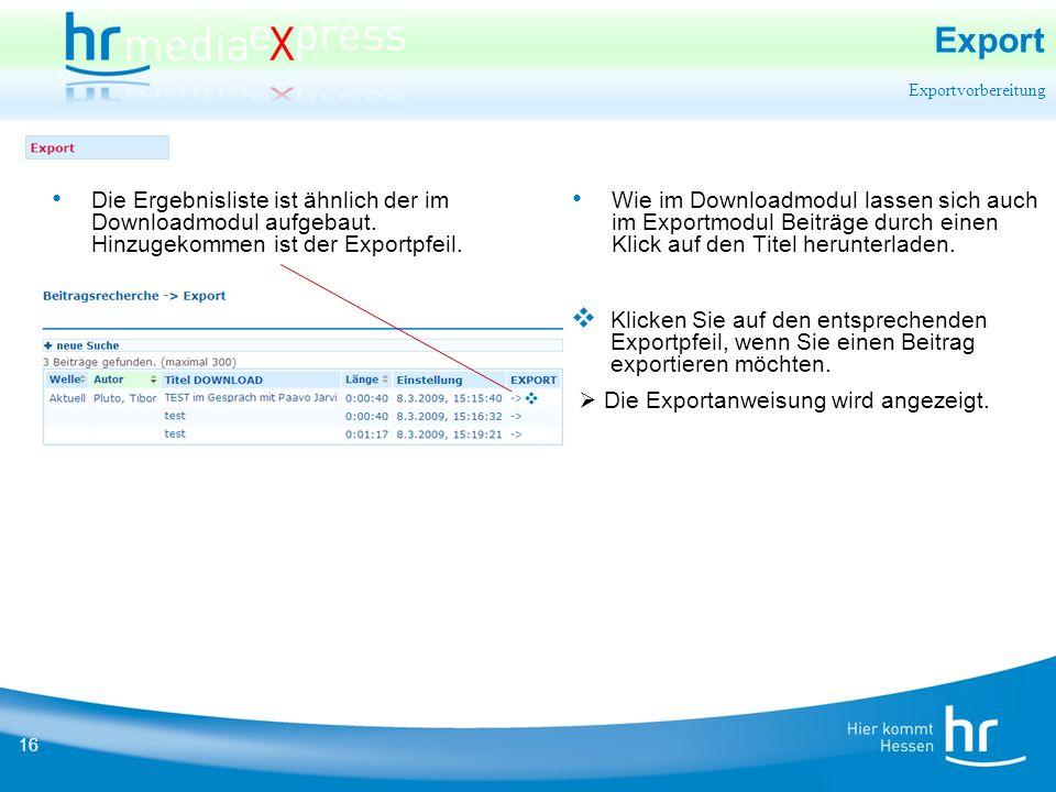 16 Export Exportvorbereitung Die Ergebnisliste ist ähnlich der im Downloadmodul aufgebaut.