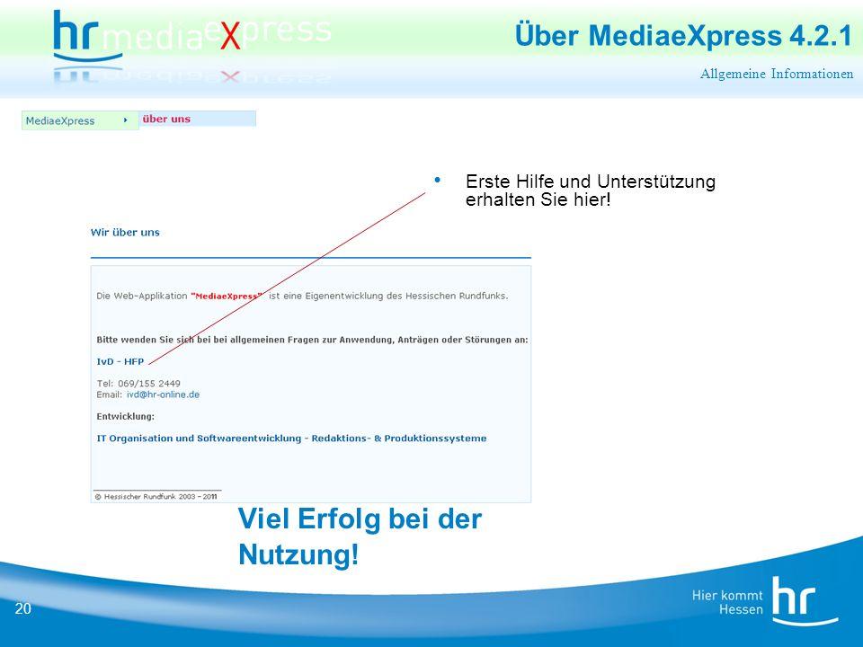 20 Über MediaeXpress 4.2.1 Allgemeine Informationen Erste Hilfe und Unterstützung erhalten Sie hier.