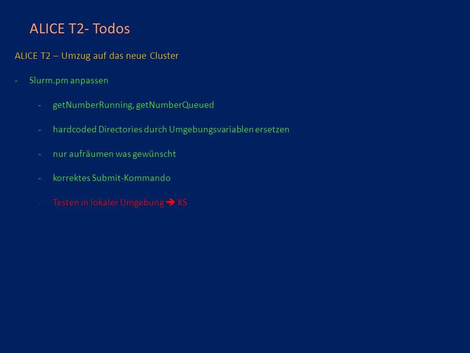 ALICE T2- Todos ALICE T2 – Umzug auf das neue Cluster -Slurm.pm anpassen -getNumberRunning, getNumberQueued -hardcoded Directories durch Umgebungsvariablen ersetzen -nur aufräumen was gewünscht -korrektes Submit-Kommando -Testen in lokaler Umgebung  KS