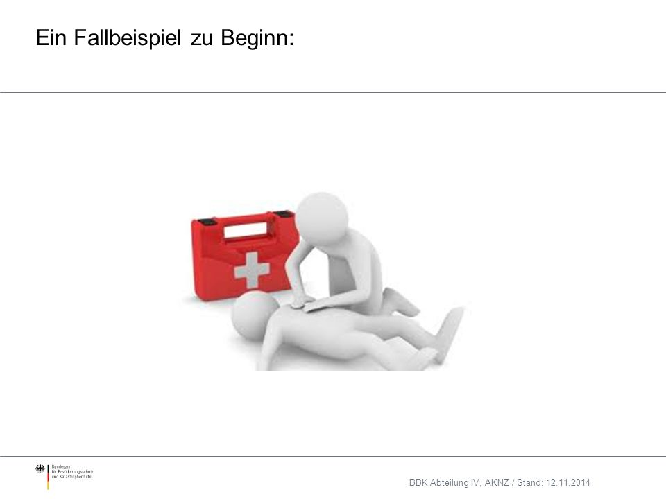 Ein Fallbeispiel zu Beginn: BBK Abteilung IV, AKNZ / Stand: 12.11.2014