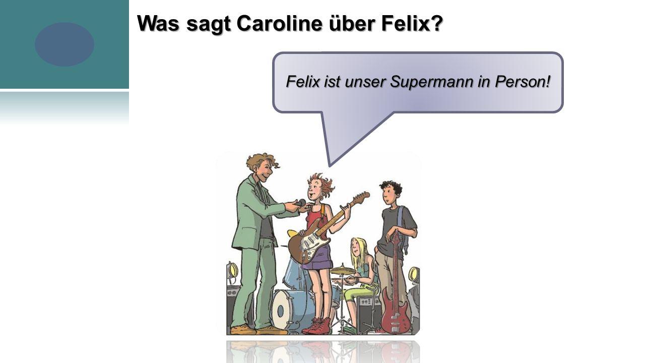 Was sagt Caroline über Felix Felix ist unser Supermann in Person!