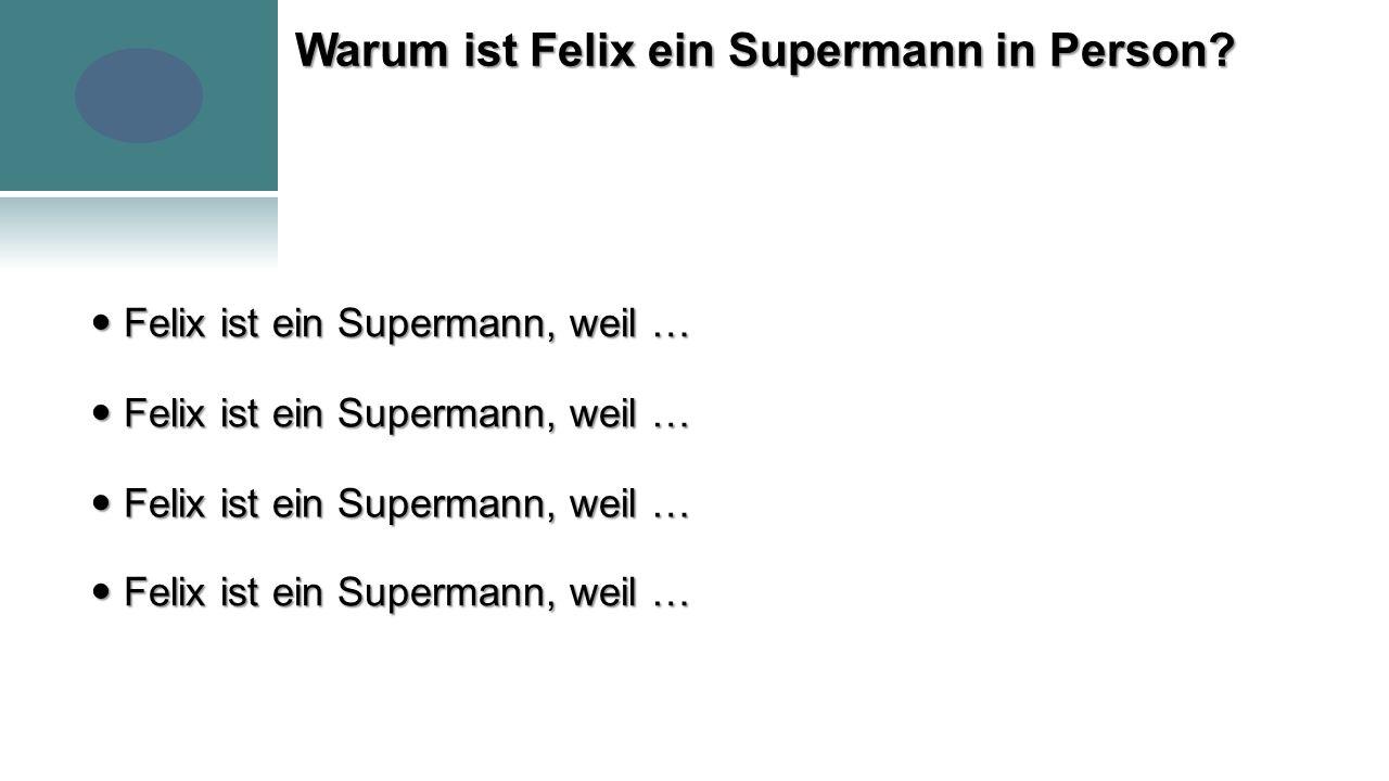 Warum ist Felix ein Supermann in Person.