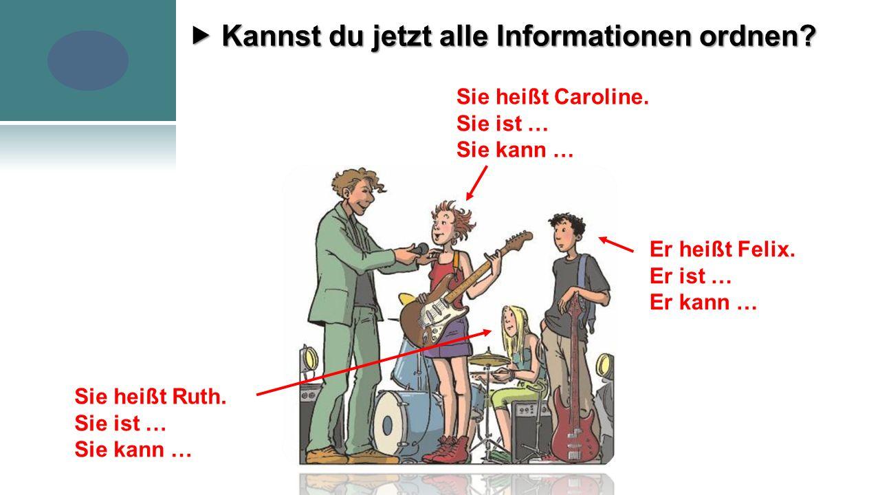 Sie heißt Caroline. Sie ist … Sie kann …  Kannst du jetzt alle Informationen ordnen.