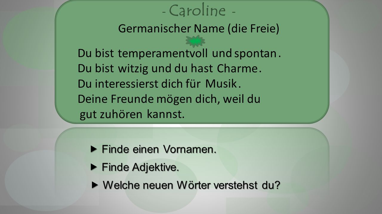 - Caroline - Germanischer Name (die Freie) Du bist und. Du bist und du hast. Du interessierst dich für. Deine Freunde mögen dich, weil du kannst. gut