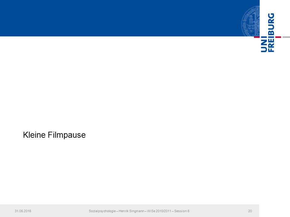 Kleine Filmpause 31.05.2016Sozialpsychologie – Henrik Singmann – WiSe 2010/2011 – Session 620