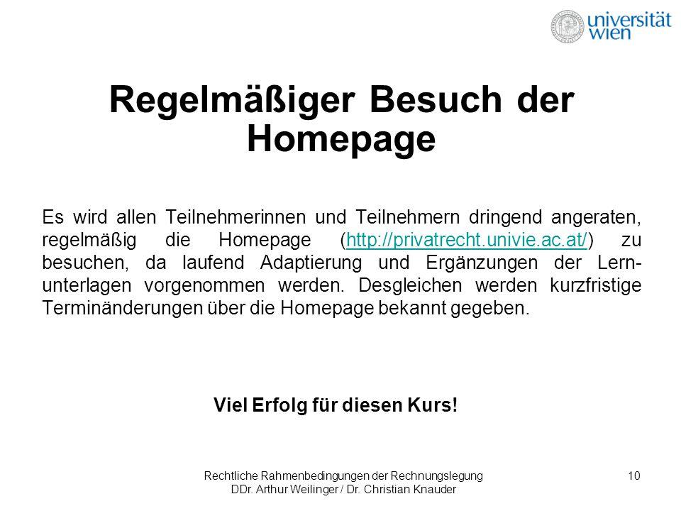 Rechtliche Rahmenbedingungen der Rechnungslegung DDr. Arthur Weilinger / Dr. Christian Knauder 10 Regelmäßiger Besuch der Homepage Es wird allen Teiln