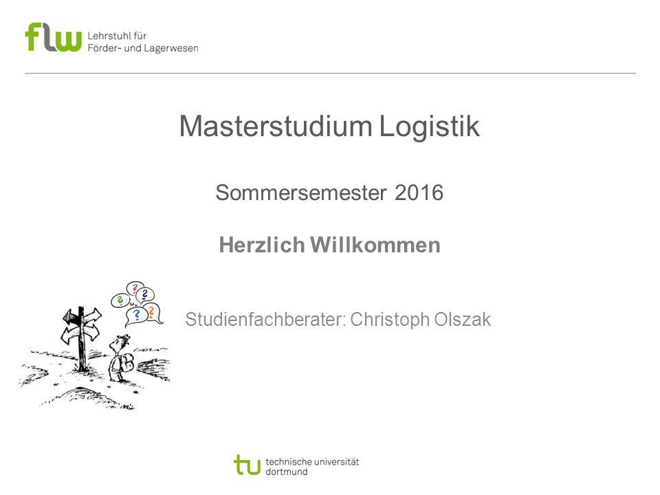 Masterstudium Logistik Sommersemester 2016 Herzlich Willkommen Studienfachberater: Christoph Olszak