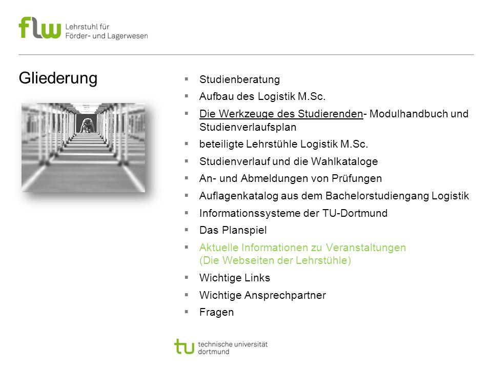 Studienfachberatung Logistik Technische Universität Dortmund Lehrstuhl für Förder- und Lagerwesen Logistik Campus Joseph-von-Fraunhofer-Straße 2-4 44227 Dortmund Mail: studienberatunglogistik.mb@tu- dortmund.destudienberatunglogistik.mb@tu- dortmund.de Tel.: +49 (0)231 755-7511 Sprechzeiten: Mo: 10:00 - 11:00 Di: 10:00 - 11:00 Telefonzeiten: Mo.: 11:00 - 12:00 Di.: 11:00 - 12:00 Christoph Olszak Mitarbeiter des Lehrstuhls für Förder- und Lagerwesen Vertretung : Johannes Dregger