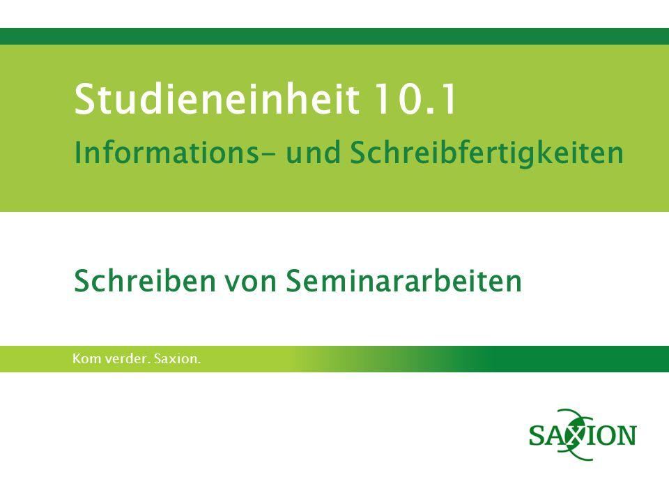 Kom verder. Saxion. Studieneinheit 10.1 Informations- und Schreibfertigkeiten Schreiben von Seminararbeiten