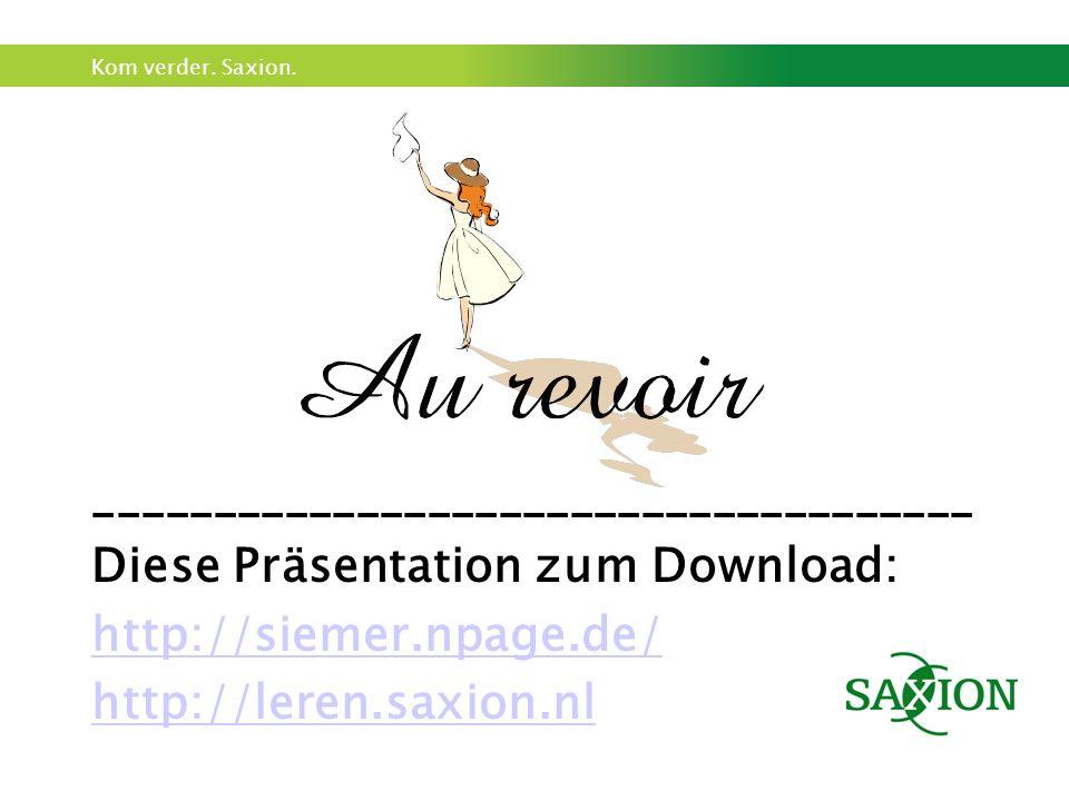Kom verder. Saxion. _____________________________________ Diese Präsentation zum Download: http://siemer.npage.de/ http://leren.saxion.nl