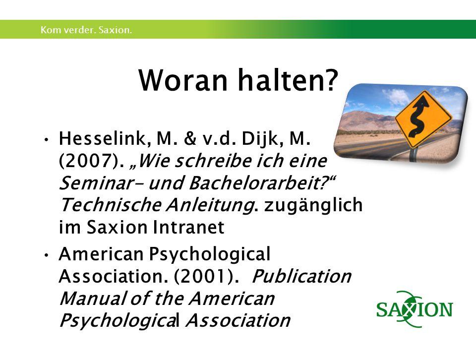 """Kom verder. Saxion. Woran halten? Hesselink, M. & v.d. Dijk, M. (2007). """"Wie schreibe ich eine Seminar- und Bachelorarbeit?"""" Technische Anleitung. zug"""