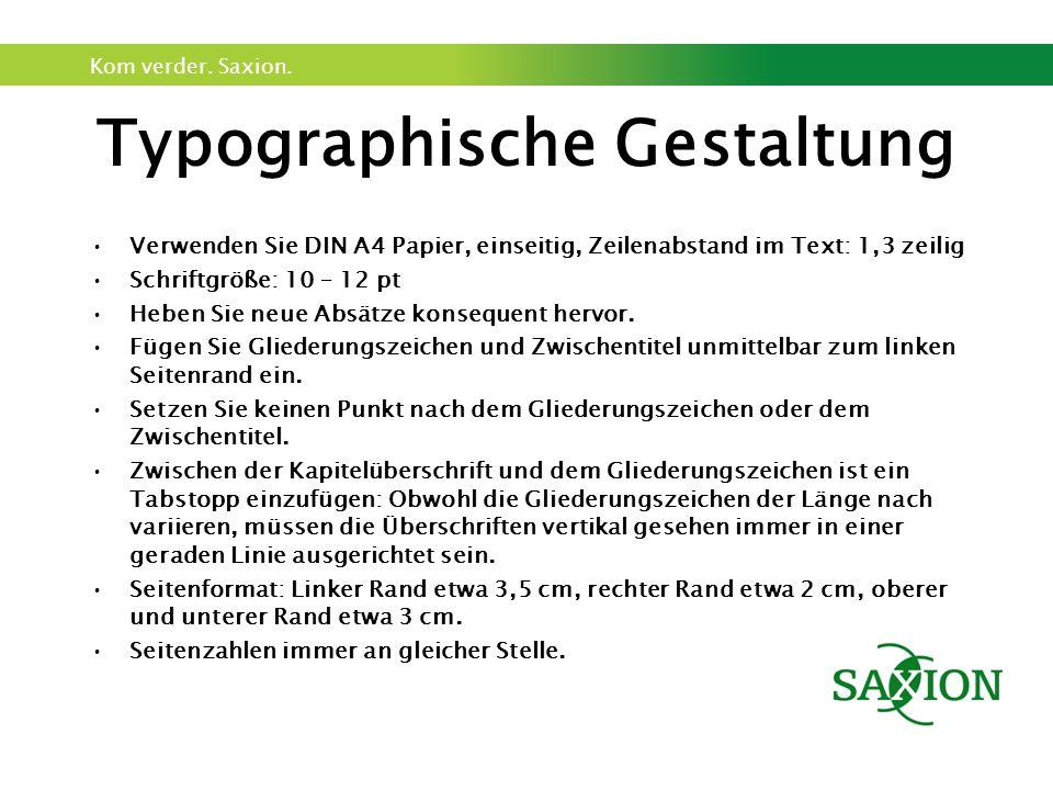 Kom verder. Saxion. Typographische Gestaltung Verwenden Sie DIN A4 Papier, einseitig, Zeilenabstand im Text: 1,3 zeilig Schriftgröße: 10 – 12 pt Heben