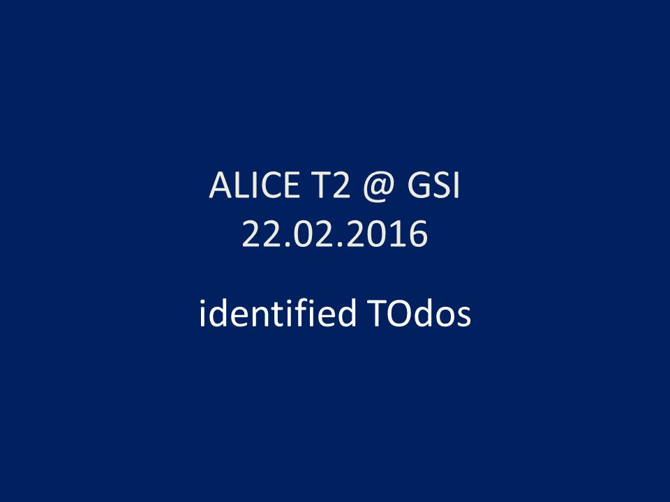 ALICE T2 @ GSI 22.02.2016 identified TOdos