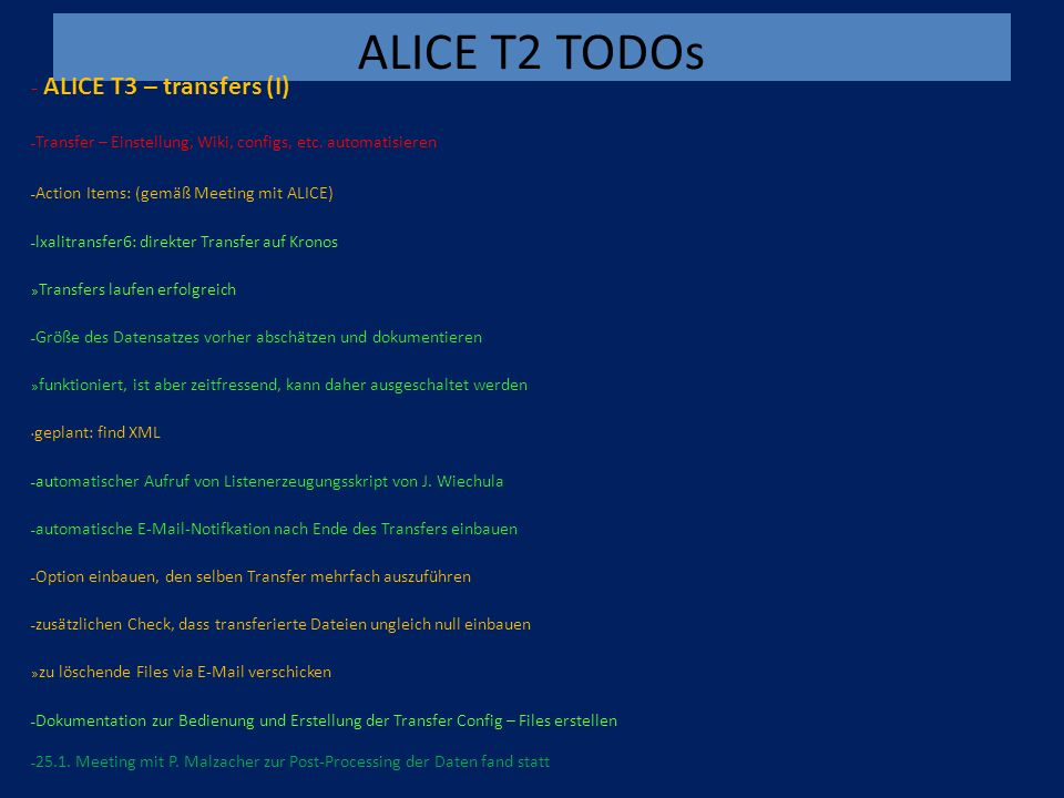 ALICE T2 TODOs - ALICE T3 – transfers (I) – Transfer – Einstellung, Wiki, configs, etc. automatisieren – Action Items: (gemäß Meeting mit ALICE) – lxa