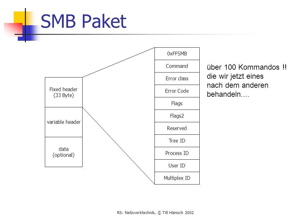RS: Netzwerktechnik, © Till Hänisch 2002 SMB Paket Flags Flags2 Reserved Tree ID Process ID User ID Multiplex ID 0xFFSMB Command Error class Error Cod